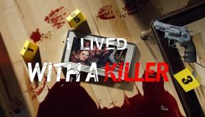 I Lived With a Killer